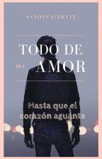 Todo De Mi Amor by sandyvalery12