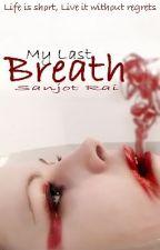 My Last Breath (New Version coming soon...) by SanjotRai_