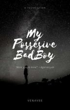 My Possesive Bad Boy by VenatynaAP