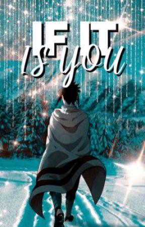 If It Is You 「Uchiha Sasuke x Reader」 by bbyshownu