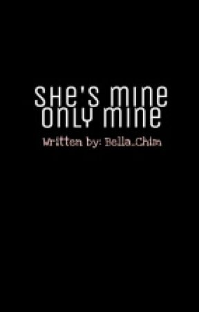She's MINE, Only MINE. {On-Hold} by Bella_Chim