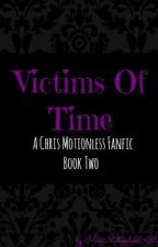 Victims Of Time | Chris Motionless | Book Two by missmotionless666