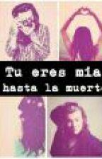 """tu eres mia hasta la muerte"" (harry styles y tu) by PaolaGuadalupeElizal"