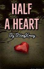 Half A Heart  by B3ingKrazy
