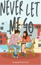 NEVER LET ME GO ✔️ (COMPLETED) by crazywriter1116