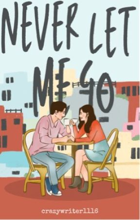 NEVER LET ME GO  by crazywriter1116