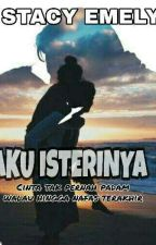 Aku Isterinya- Complete by StacyEmely