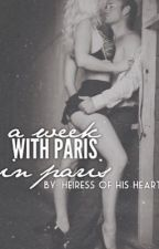 A WEEK WITH PARIS IN PARIS (Mature Content) ~ON HOLD by HeiressOfHisHeart
