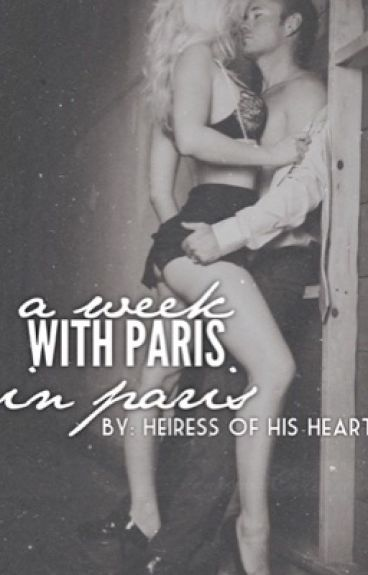 A WEEK WITH PARIS IN PARIS (Mature Content) ~ON HOLD