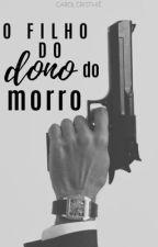 O Filho Do Dono Do Morro ❤ by Carol_Cristhie