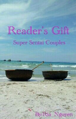 Đọc truyện #03 ||Readers' Gifts|| [Supersentai Couples]