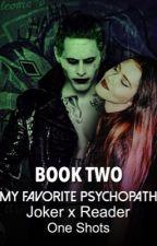 My Favorite Psychopath // Joker x Reader One Shots: BOOK TWO by bebleto