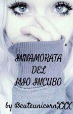 innamorata del mio incubo  by cuteunicornXXX