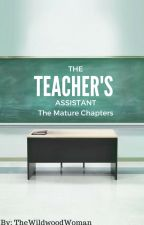 The Teacher's Assistant (Mature Chapters) by thewildwoodwoman