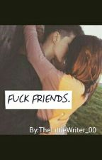 Fuck Friends. (LGBT) by TheLittleWriter_00