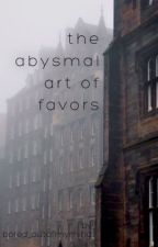 The Abysmal Art of Favors: A Roleplay by bored_outofmymind