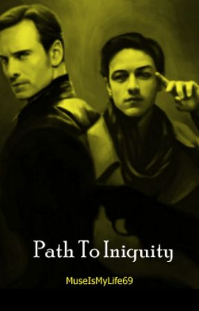 ✡♙Path To Iniquity - (Cherik AU)♙✡ by MuseIsMyLife69
