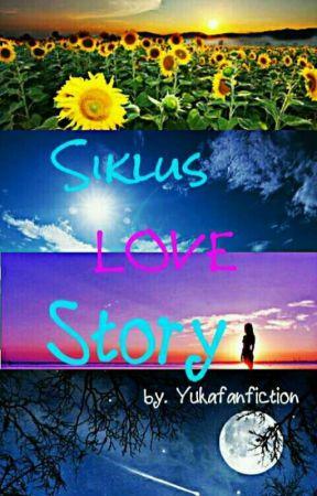 Siklus Love Story by YuKaFanFiction