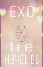 EXO ile Hayal Et         -----Ara Verildi----- by momofukunundonu