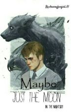 Maybe just the moon -Wolfstar Ff by potterheadincrime