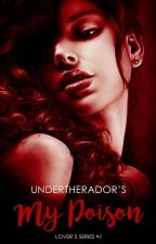 The Lovers Series Book #3: My Poison by undertherador