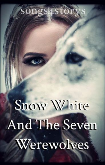 Snow White and the Seven Werewolves #Wattys2016