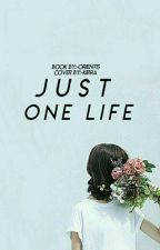 Just one life by -orientis