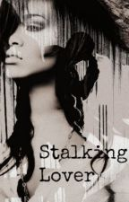 Stalking Lover (Rihanna FanFiction) by xxQueenRose