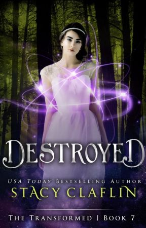 Destroyed (The Transformed #7) by StacyClaflin