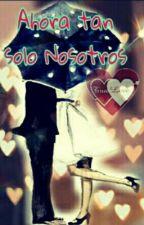 Ahora tan solo...Nosotros by AdrinetteMA