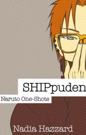 SHIPpuden | Naruto One-shots by Nadia_Hazzard