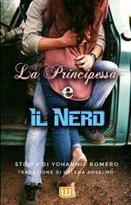 La Principessa e Il Nerd {TRADUZIONE ITALIANA} by hel_anselmo