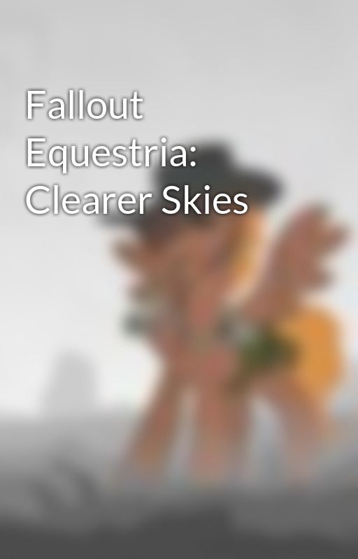 Fallout Equestria: Clearer Skies by Spoofy