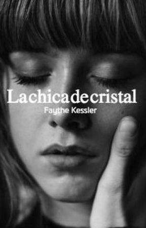 La chica de cristal by FaytheKessler