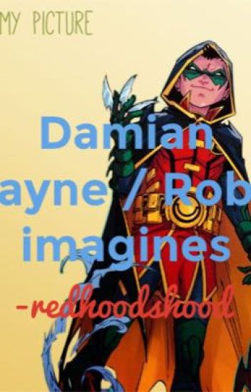 Damian Wayne/ Robin imagines - redhoodshood - Wattpad