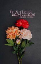 To Victoria Edgecombe by tulikarma