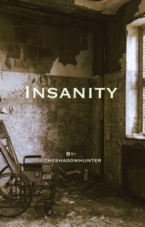 Insanity [Wattys2017] by gtheshadowhunter