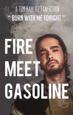 Fire meet Gasoline (AU/Tom Kaulitz) by endless-tide