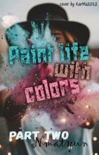 Paint life with colors. Part two.  by Nmatyun