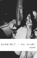 Badgirl? - Na klar!  by xAlexandrax33