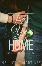 TAKE YU HOME (Soon To Be Published--PHR) by MellicentMartinez