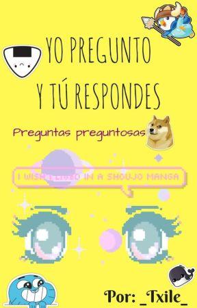 Yo Pregunto y Tú Respondes. by _Txile_