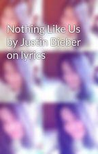 Nothing Like Us by Justin Bieber on lyrics by shakilamawadda