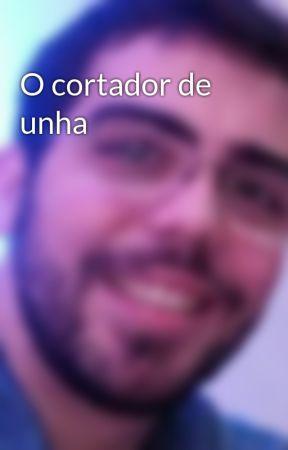 O cortador de unha by RicardoMirandaFilho