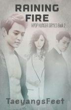 Raining Fire [KPOP HUNGER GAMES Book 2] by TaeyangsFeet