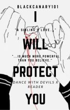 I will protect you (Dance with devils x reader) by BlackCanary101