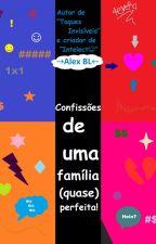 Confissões de uma família (quase) perfeita! by LXAlexBL