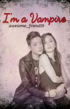 I'm a Vampire... [kathniel★] by Liam_Marie