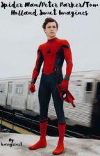 Peter Parker/Tom Holland/ Spider-Man Dirty/ Smut Imagines  by harryslust