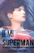 Be My Superman (A Louis Tomlinson Fan Fiction) by _between_the_lines